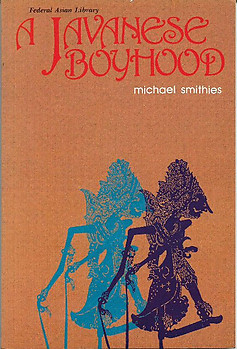 A Javanese Boyhood:  An Ethnographic Biography - Michael Smithies