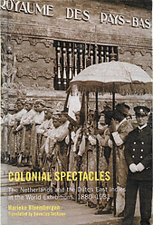 Colonial Spectacles: The Netherlands And the Dutch East Indies at the World Exhibitions, 1880-1931 - Marieke Bloembergen