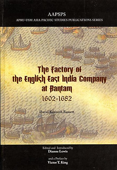 The Factory of the English East India Company at Bantam, 1602-1682 - David Kenneth Bassett