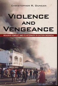 Violence and Vengeance: Religious Conflict in Eastern Indonesia - C.R. Duncan
