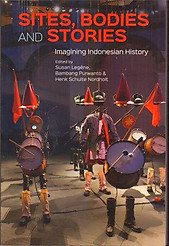 Sites, Bodies and Stories: Imagining Indonesian History - Susan Legene & Others