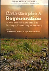 Catastrophe & Regeneration in Indonesia's Peatlands: Ecology, Economy & Society