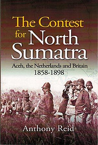 The Contest for North Sumatra: Aceh, the Netherlands and Britain, 1858 - 1898 - Anthony Reid