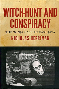 Witch-Hunt and Conspiracy: The 'Ninja Case' in East Java - Nicholas Herriman