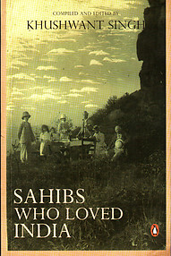 Sahibs Who Loved India - Khushwant Singh (ed)