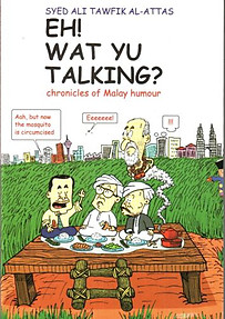 Eh! Wat Yu Talking?: Chronicles of Malay Humour - Syed Ali Al-Attas
