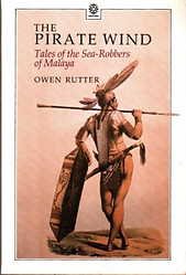 The Pirate Wind: Tales of the Sea-Robbers of Malaya - Owen Rutter