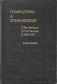 Completing A Stewardship: The Malayan Civil Service, 1942-1957 - Robert Heussler