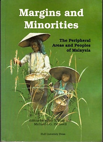 Margins and Minorities The Peripheral Areas and Peoples of Malaysia - Victor T King &  Michael J. G.  Parnwell (eds)