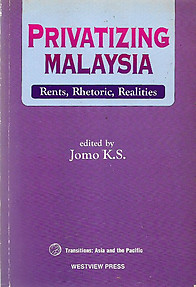 Privatizing Malaysia Rents, Rhetoric, Realities - Jomo KS (ed)