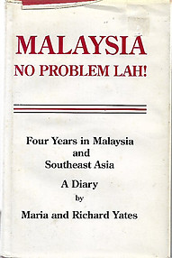 Malaysia No Problem Lah!: Four Years in Malaysia and Southeast Asia  A Diary - Maria and Richard Yates
