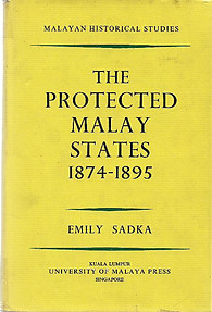 The Protected Malay States 1874-1895 - Emily Sadka