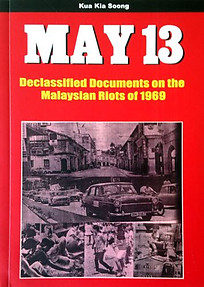May 13:Declassified Documents on the Malaysian Riots of 1969-Kua Kia Soong (1st)