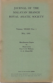 Journal Volume XXXIII, Part 1, May 1960: Miscellaneous Papers by Diane Lewis, TR Williams, CA Gibson-Hill - Malayan Branch of the Royal Asiatic Society