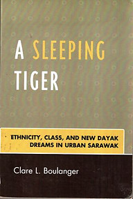 A Sleeping Tiger: Ethnicity, Class, and New Dayak Dreams in Urban Sarawak