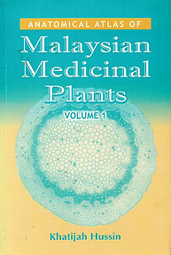 Anatomical Atlas of Malaysian Medicinal Plants- Volume 1 - Khatijah Hussin