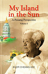 My island in the sun: a Penang perspective - Volume 1 - Khor Cheang Kee