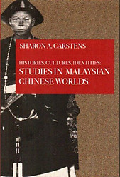 Histories, Cultures, Identities: Studies in Malaysian Chinese Worlds - Sharon A. Carstens