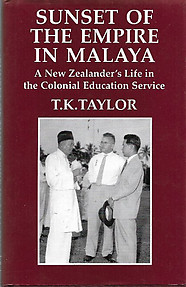 Sunset of the Empire in Malaya: A New Zealander's Life in the Colonial Education Service - TK Taylor