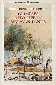 Glimpses into Life in Malayan Lands - John Turnbull Thomson