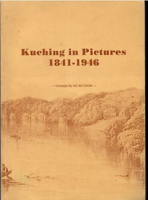 Kuching in Pictures 1841-1946 - Ho Ah Chon