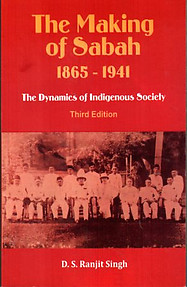 The Making of Sabah 1865-1941: The Dynamics of Indigenous Society - Ranjit Singh