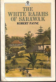 The White Rajahs of Sarawak - Robert Payne