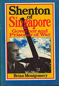 Shenton of Singapore: Governor and Prisoner of War -  Brian Montgomery