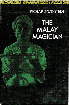 The Malay Magician: Being Shaman, Saiva & Sufi - Richard Winstedt