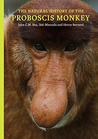 The Natural History of the Proboscis Monkey   - John CM Sha, Ikki Matsuda & Henry Bernard