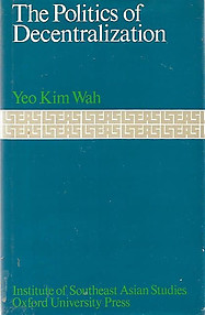 Politics of Decentralization: Colonial Controversy in Malaya, 1920-29 - Kim Wah Yeo