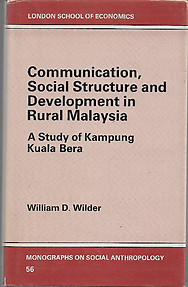 Communication, Social Structure and Development in Rural Malaysia: a Study of Kampung Kuala Bera - William D. Wilder