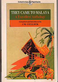 They Came to Malaya: A Travellers' Anthology - J. M. Gullick (ed)