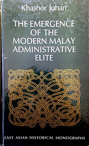 The Emergence of the Modern Malay Administration Elite - Johan Khasnor
