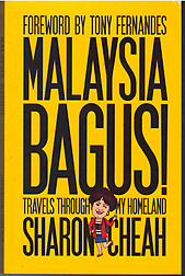 Malaysia Bagus! Travels Through My Homeland - Sharon Cheah