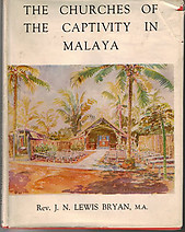 The Churches of the Captivity in Malaya - JN Lewis Bryan
