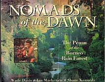 Nomads of the Dawn: The Penan of the Borneo Rain Forest - Wade Davis