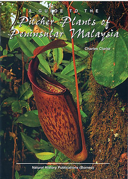 A Guide to the Pitcher Plants of Peninsular Malaysia - C. Clarke