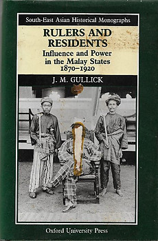 Rulers and Residents: Influence and Power in the Malay States 1870-1920 - JM Gullick