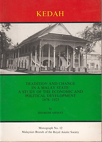 Kedah. Tradition and Change in a Malay State: A Study of the Economic and Political Development, 1878-1923 - Sharom Ahmat
