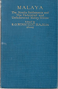 Malaya - The Straits Settlements and The Federated and Unfederated Malay States - RO Winstedt (ed)