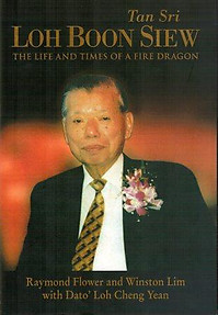 Tan Sri Loh Boon Siew: The Life and Times of a Fire Dragon: Raymond Flower & Ors