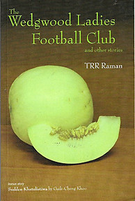 The Wedgwood Ladies Football Club and Other Stories - T. R. R. Raman