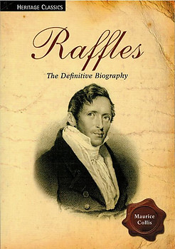 Raffles: The Definitive Biography - Maurice Collis