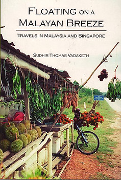 Floating on a Malayan Breeze: Travels in Malaysia and Singapore - Sudhir Thomas Vadaketh