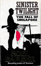 Sinister Twilight: The Fall of Singapore - Noel Barber