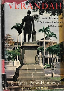Verandah: Some Episodes in the Crown Colonies, 1867-1889 - James Pope-Hennessy
