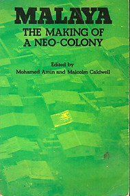 Malaya: The Making of  Neo-Colony - Mohamed Amin & Malcolm Caldwell (eds)