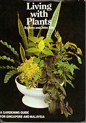 Living with Plants: A Gardening Guide for Singapore and Malaysia - Amy and John Ede