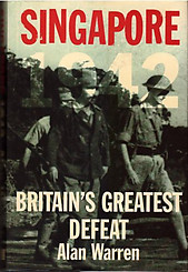 Singapore, 1942 Britain's Greatest Defeat - Alan Warren